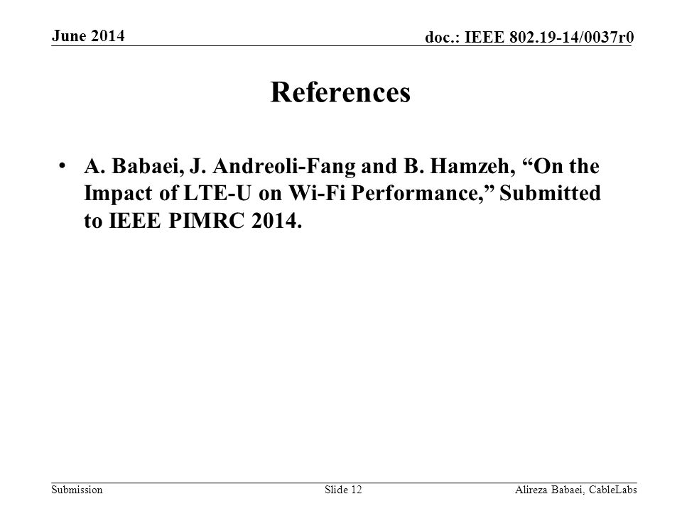 June 2014 References. A. Babaei, J. Andreoli-Fang and B. Hamzeh, On the Impact of LTE-U on Wi-Fi Performance, Submitted to IEEE PIMRC 2014.