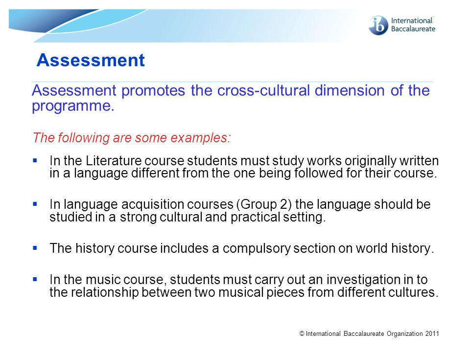 Assessment Assessment promotes the cross-cultural dimension of the programme. The following are some examples: