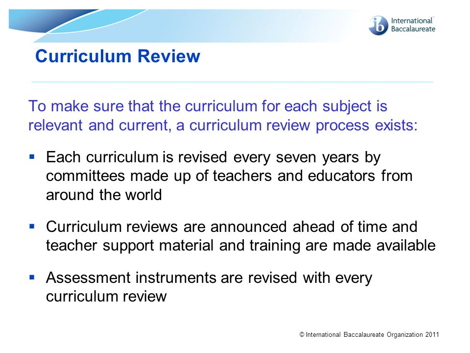 Curriculum Review To make sure that the curriculum for each subject is relevant and current, a curriculum review process exists: