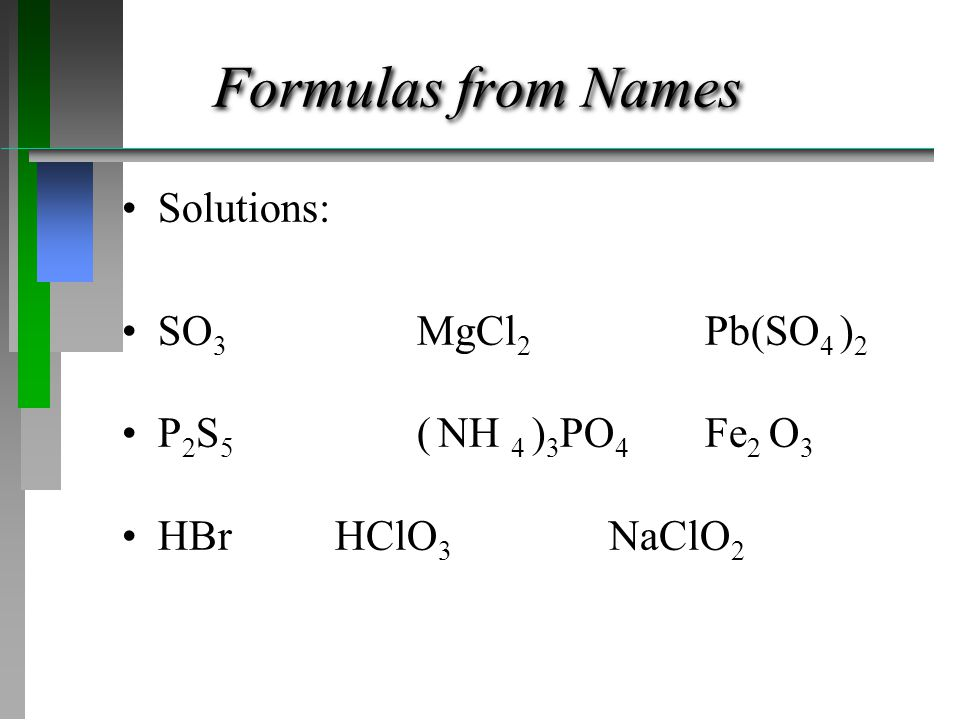Formulas from Names Solutions: SO3 MgCl2 Pb(SO4 )2