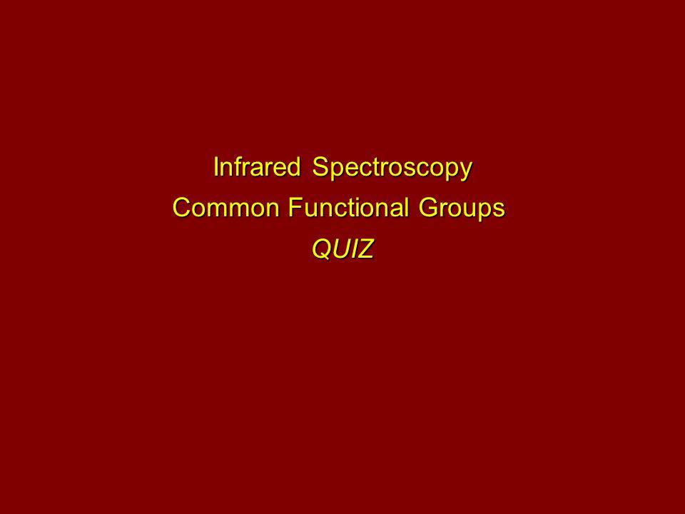 Infrared Spectroscopy Common Functional Groups QUIZ