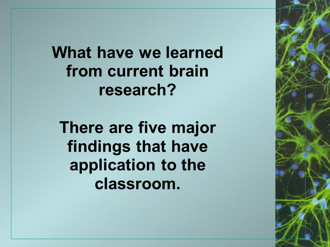 There are five major findings that have application to the classroom.