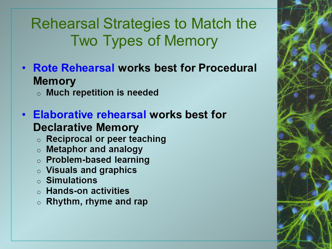 Rehearsal Strategies to Match the Two Types of Memory