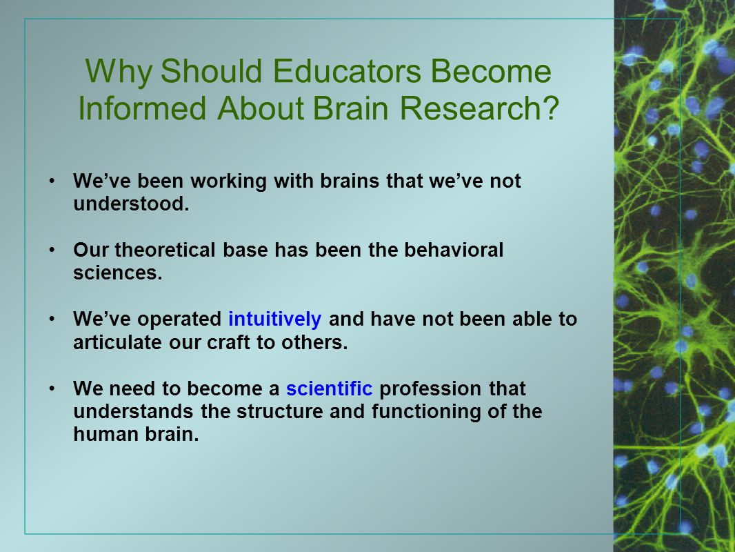 Why Should Educators Become Informed About Brain Research