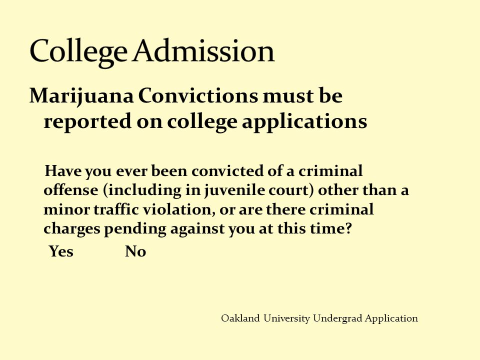 College Admission Marijuana Convictions must be reported on college applications.