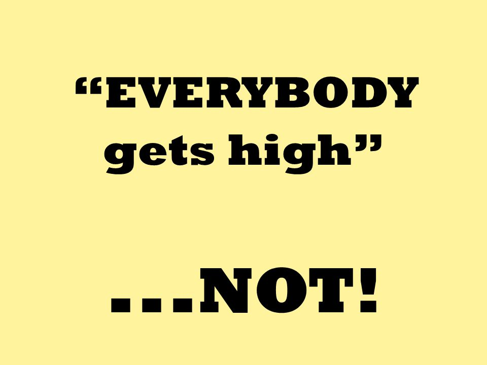 ...NOT! gets high EVERYBODY Teacher Notes: