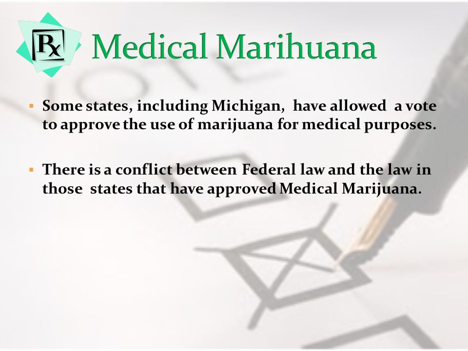 Medical Marihuana Some states, including Michigan, have allowed a vote to approve the use of marijuana for medical purposes.