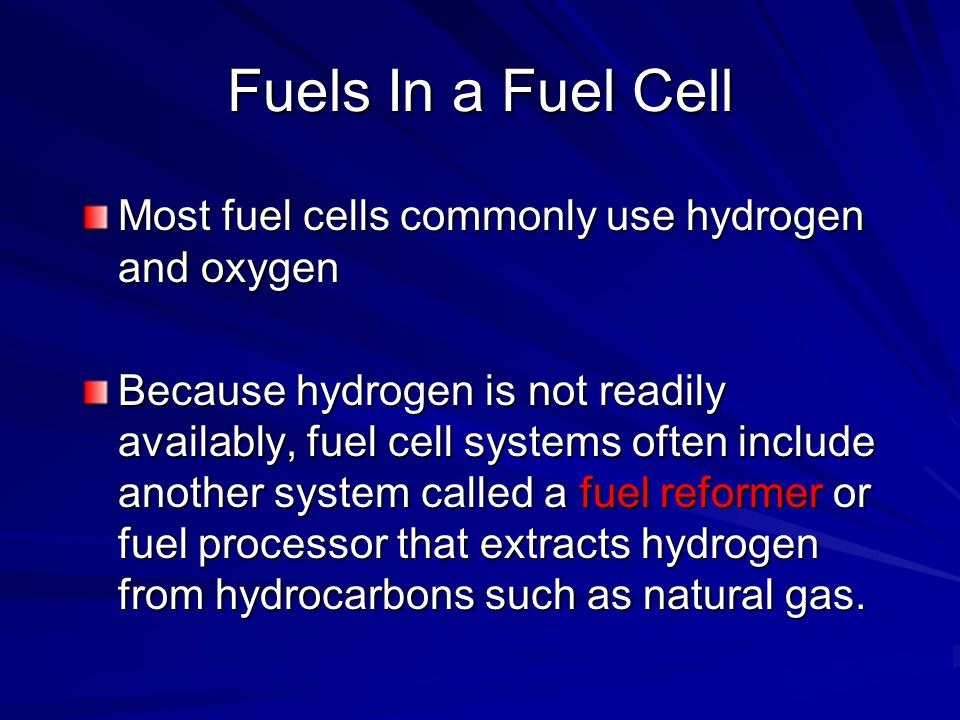 Fuels In a Fuel Cell Most fuel cells commonly use hydrogen and oxygen