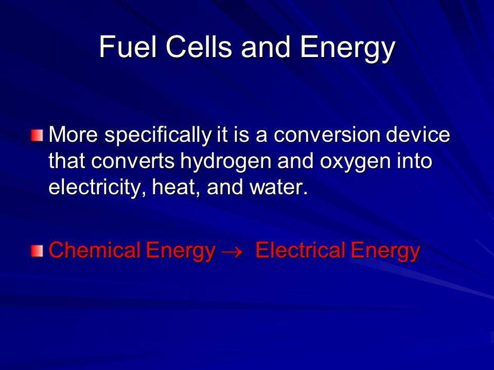 Fuel Cells and Energy More specifically it is a conversion device that converts hydrogen and oxygen into electricity, heat, and water.