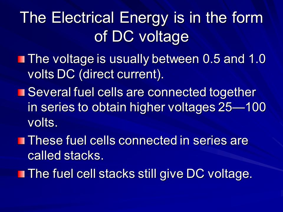 The Electrical Energy is in the form of DC voltage