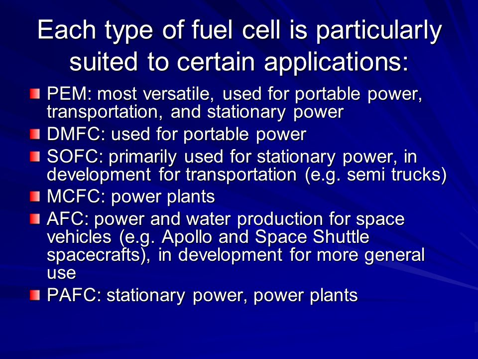 Each type of fuel cell is particularly suited to certain applications: