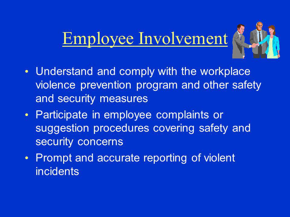Employee Involvement Understand and comply with the workplace violence prevention program and other safety and security measures.