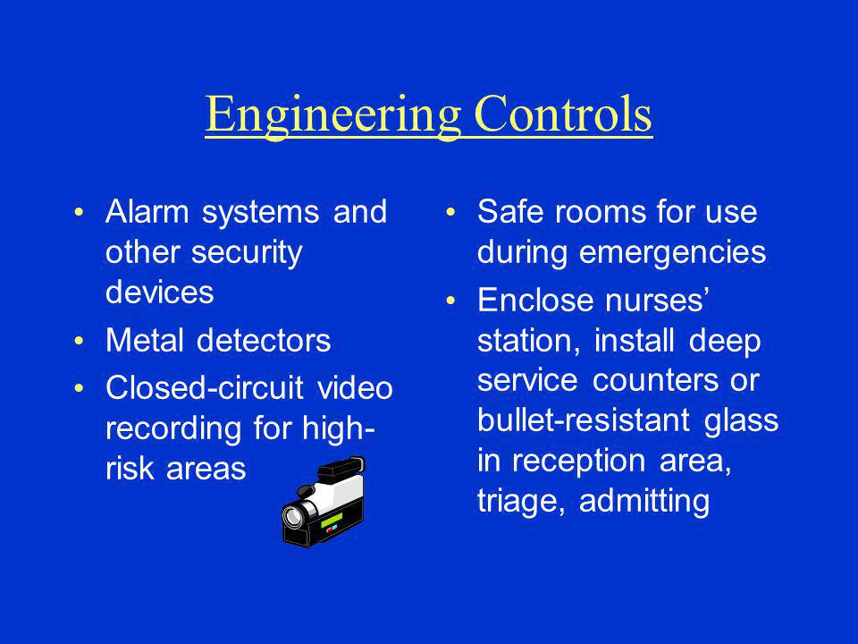 Engineering Controls Alarm systems and other security devices
