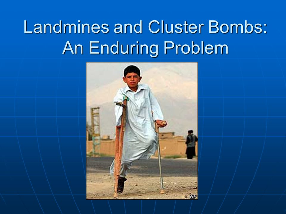 Landmines and Cluster Bombs: An Enduring Problem