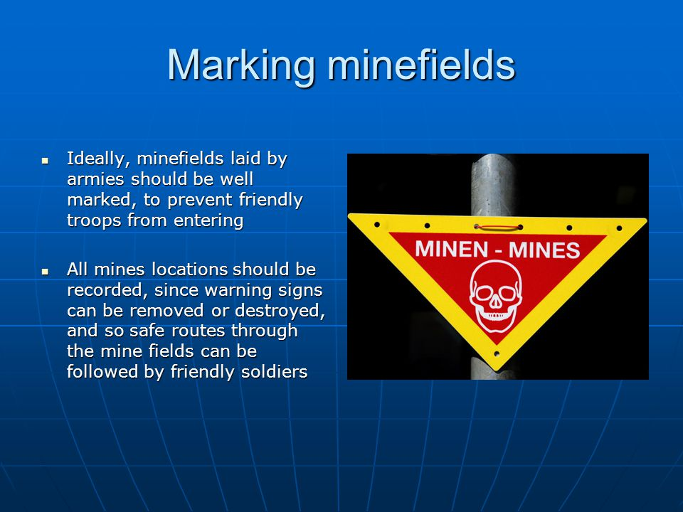 Marking minefields Ideally, minefields laid by armies should be well marked, to prevent friendly troops from entering.