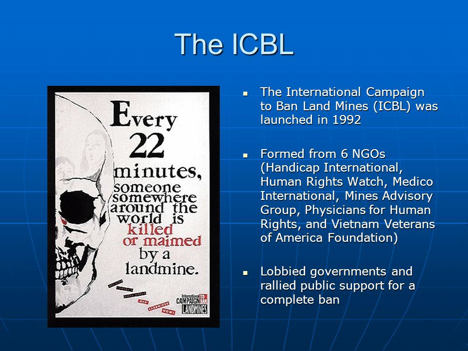 The ICBL The International Campaign to Ban Land Mines (ICBL) was launched in 1992.