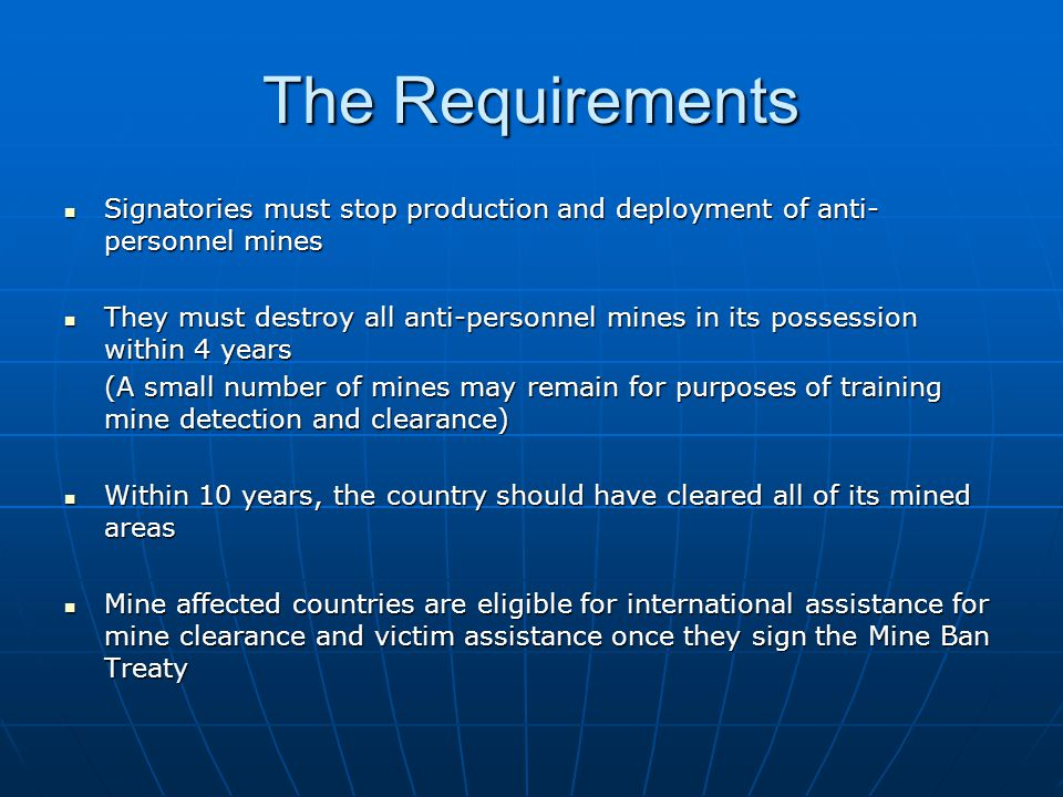 The Requirements Signatories must stop production and deployment of anti-personnel mines.