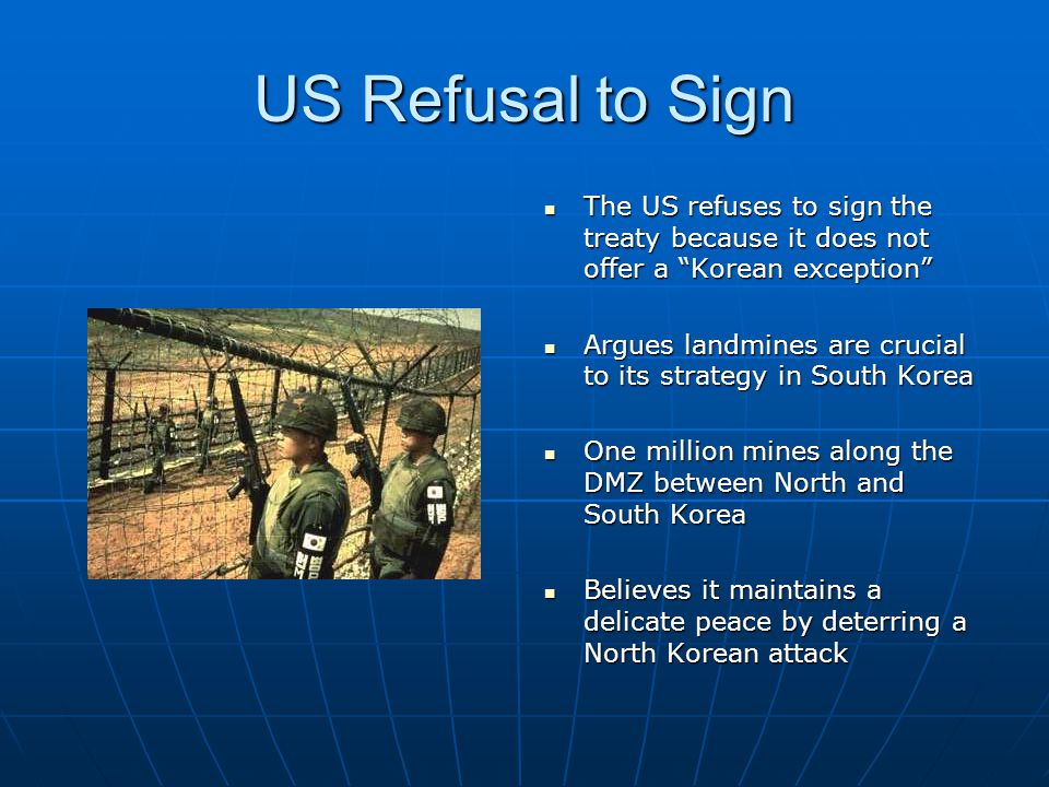 US Refusal to Sign The US refuses to sign the treaty because it does not offer a Korean exception
