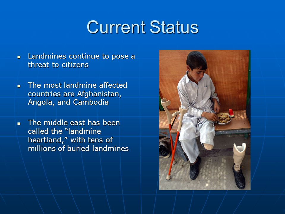 Current Status Landmines continue to pose a threat to citizens