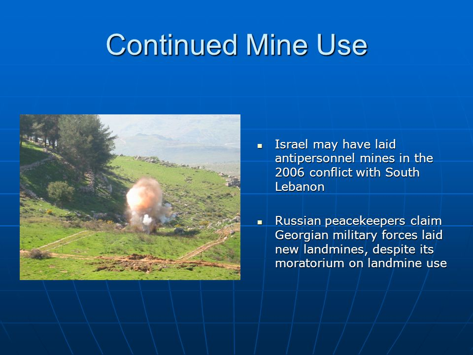 Continued Mine Use Israel may have laid antipersonnel mines in the 2006 conflict with South Lebanon.