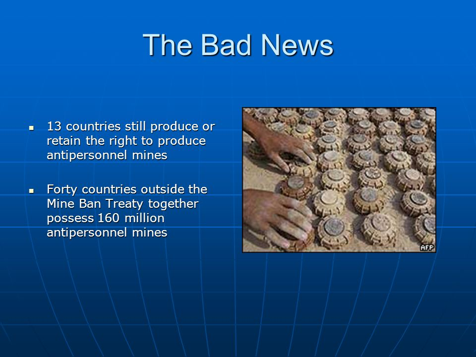 The Bad News 13 countries still produce or retain the right to produce antipersonnel mines.