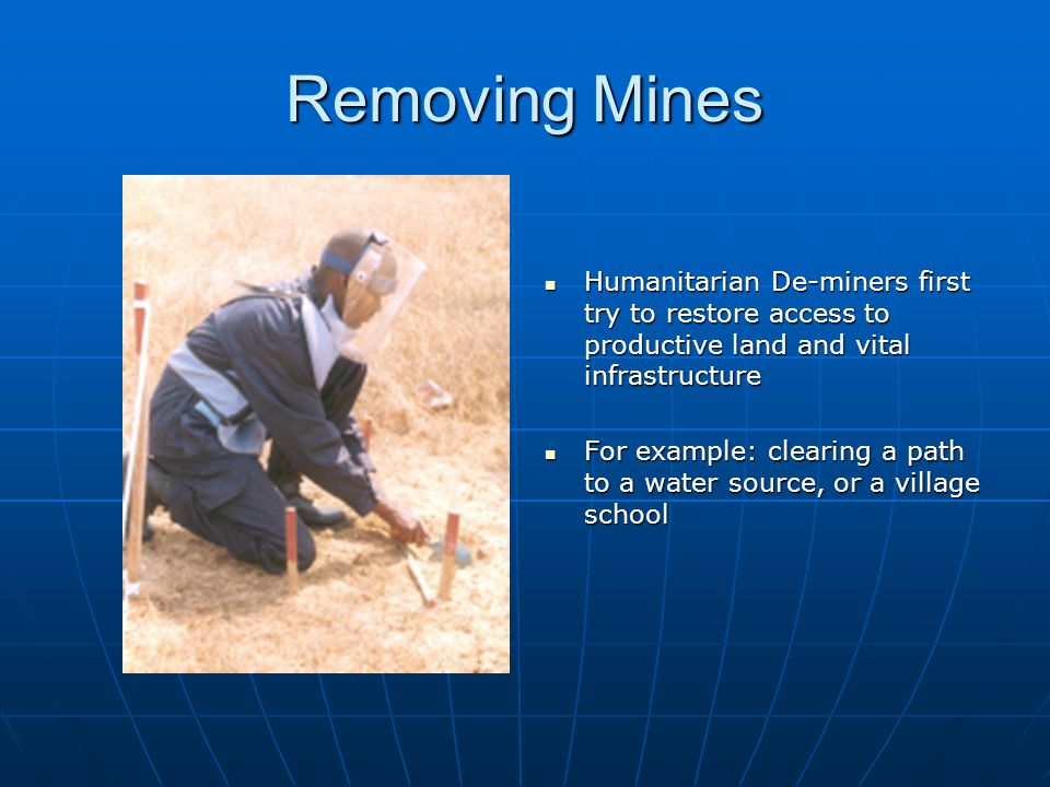 Removing Mines Humanitarian De-miners first try to restore access to productive land and vital infrastructure.