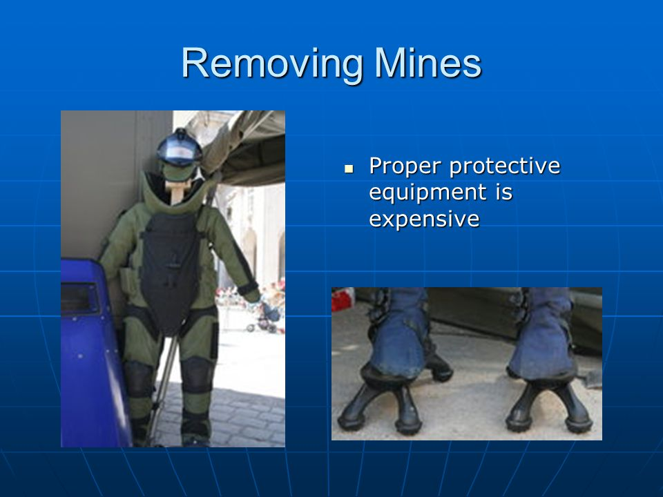 Removing Mines Proper protective equipment is expensive