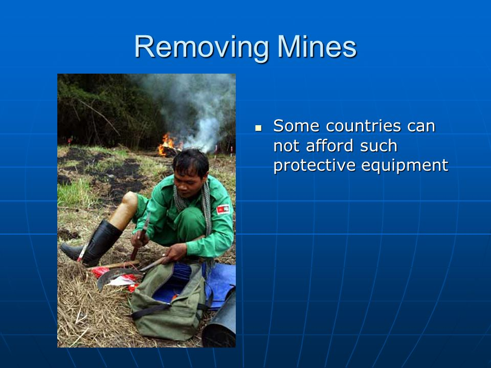 Removing Mines Some countries can not afford such protective equipment