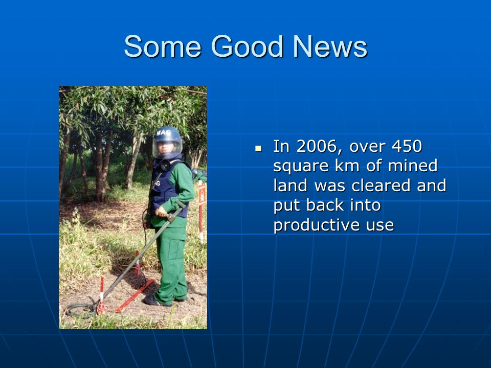 Some Good News In 2006, over 450 square km of mined land was cleared and put back into productive use.