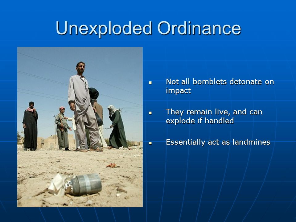 Unexploded Ordinance Not all bomblets detonate on impact