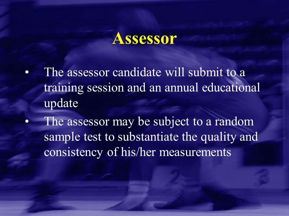 Assessor The assessor candidate will submit to a training session and an annual educational update.