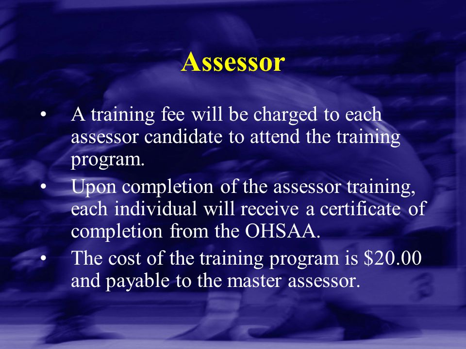 Assessor A training fee will be charged to each assessor candidate to attend the training program.