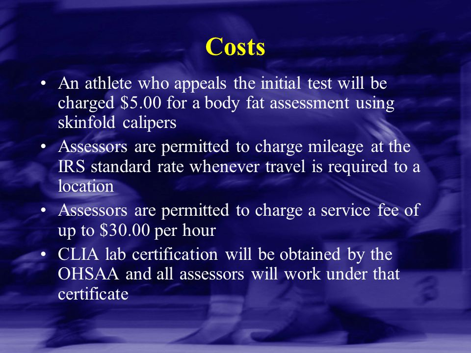 Costs An athlete who appeals the initial test will be charged $5.00 for a body fat assessment using skinfold calipers.