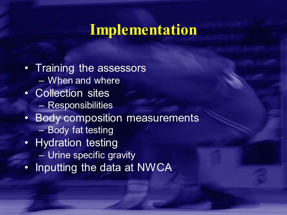 Implementation Training the assessors Collection sites