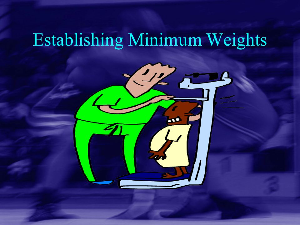 Establishing Minimum Weights
