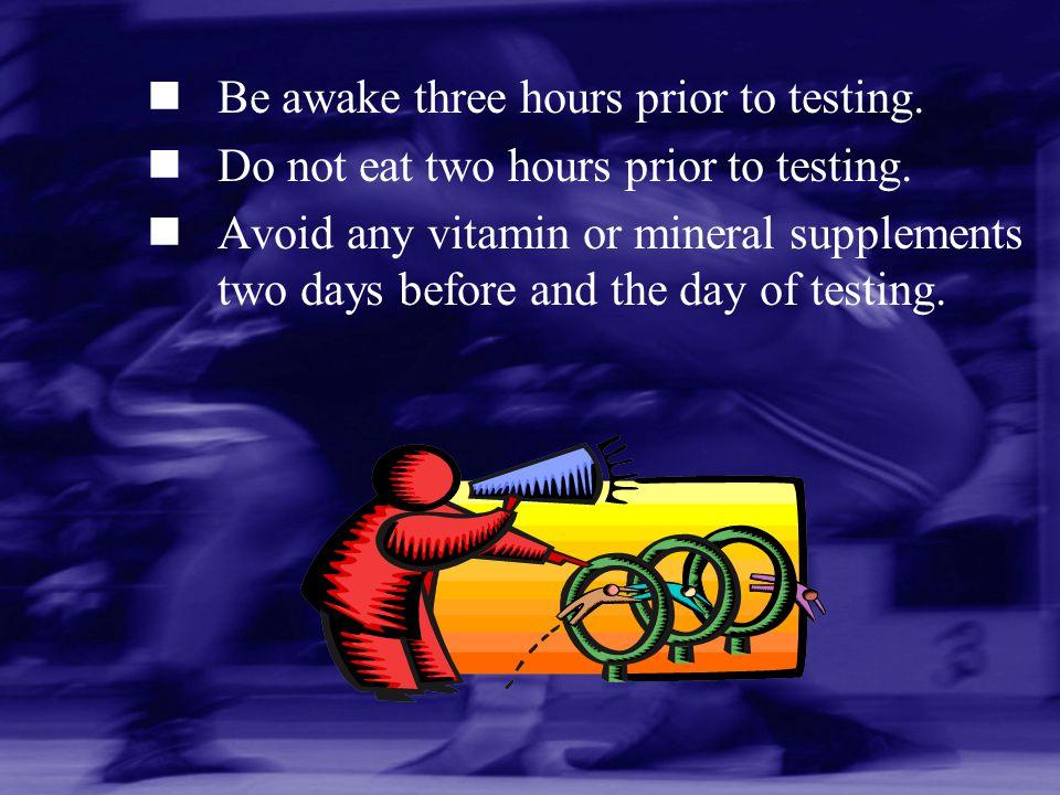 Be awake three hours prior to testing.