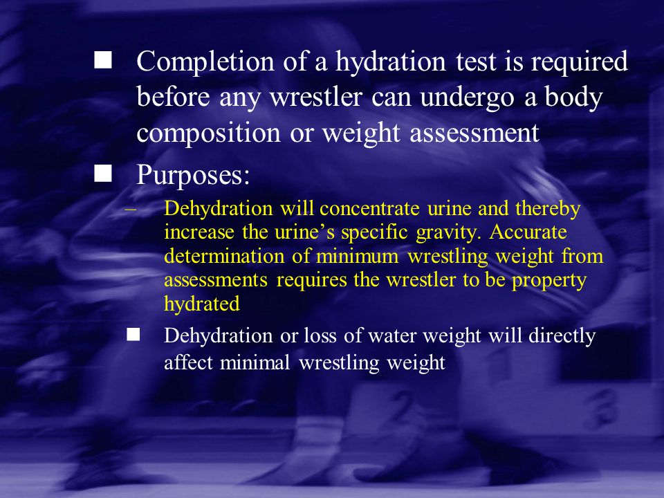 Completion of a hydration test is required before any wrestler can undergo a body composition or weight assessment