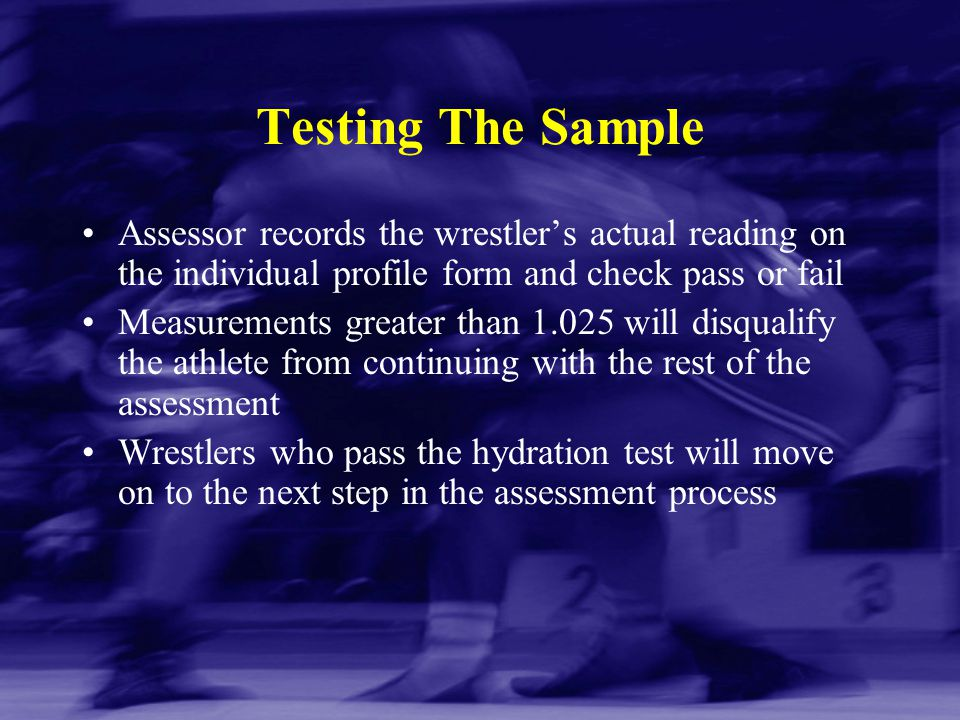 Testing The Sample Assessor records the wrestler's actual reading on the individual profile form and check pass or fail.