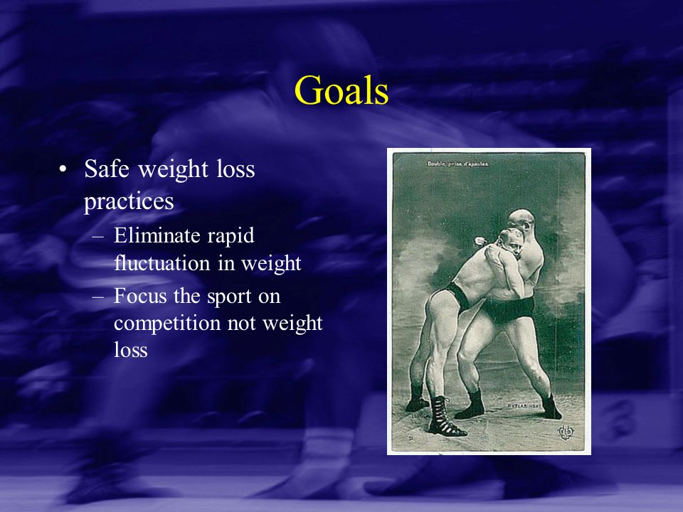 Goals Safe weight loss practices Eliminate rapid fluctuation in weight