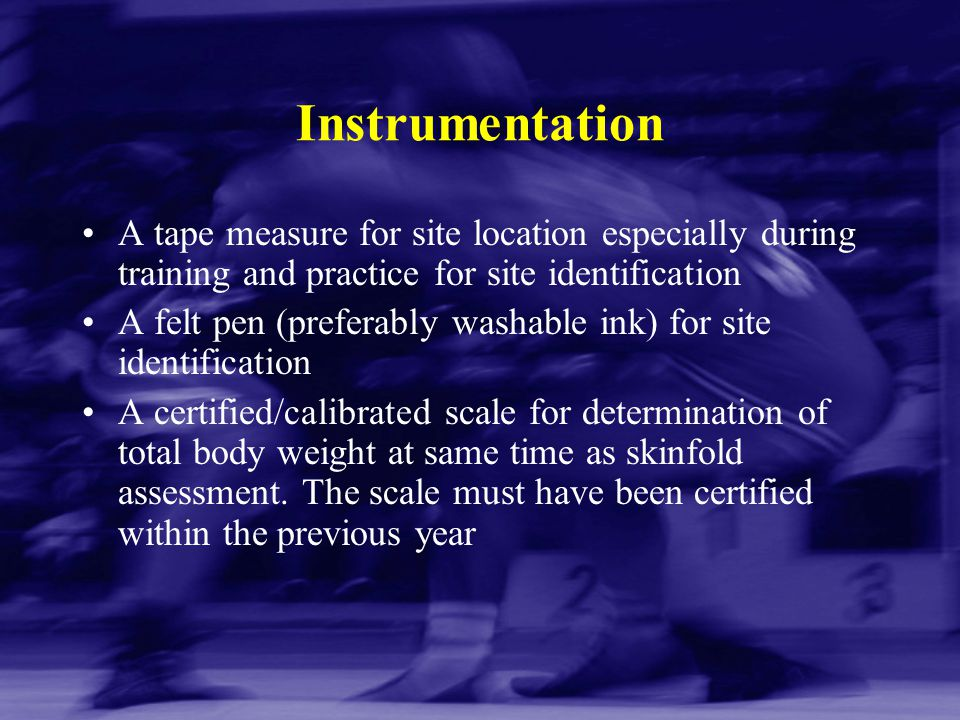 Instrumentation A tape measure for site location especially during training and practice for site identification.