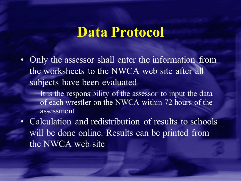Data Protocol Only the assessor shall enter the information from the worksheets to the NWCA web site after all subjects have been evaluated.