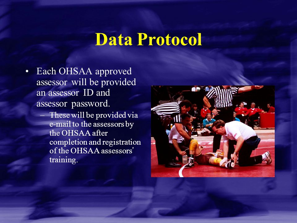 Data Protocol Each OHSAA approved assessor will be provided an assessor ID and assessor password.