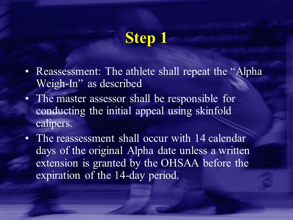 Step 1 Reassessment: The athlete shall repeat the Alpha Weigh-In as described.