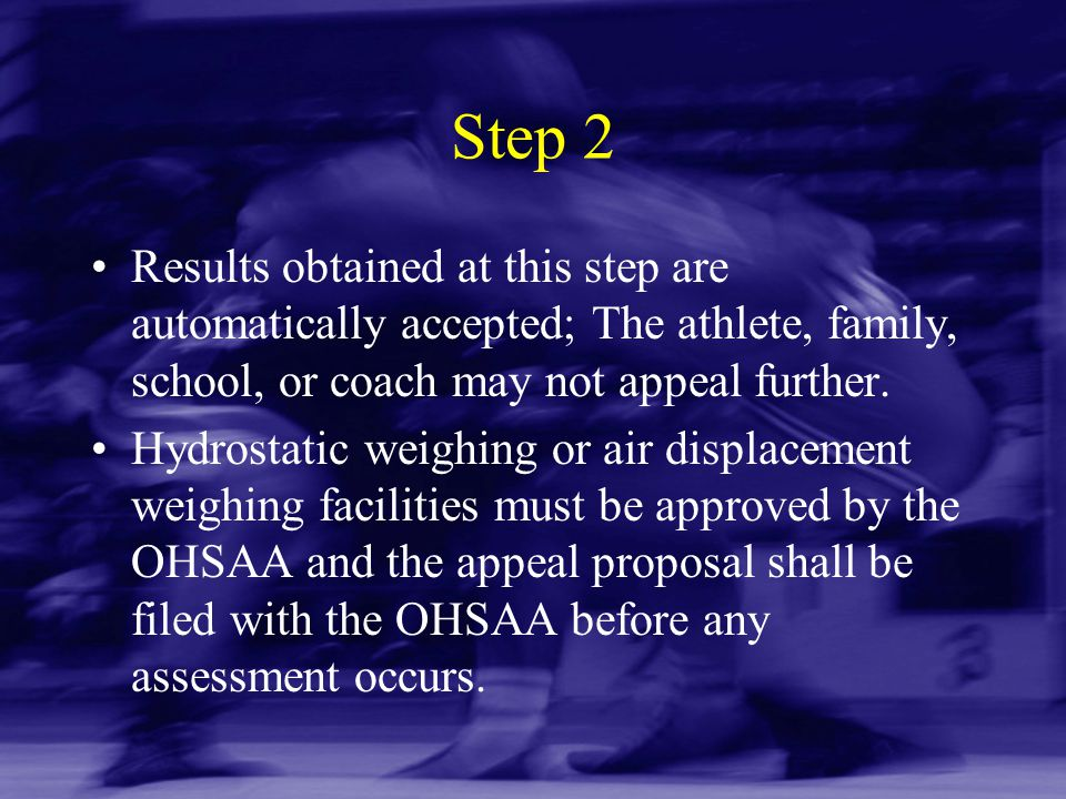 Step 2 Results obtained at this step are automatically accepted; The athlete, family, school, or coach may not appeal further.