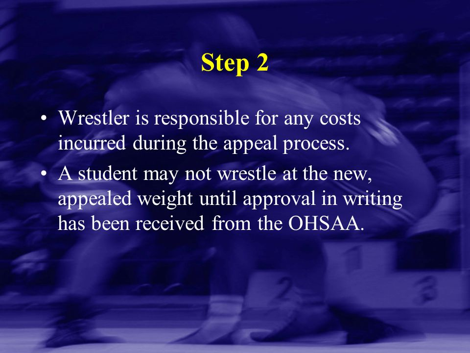 Step 2 Wrestler is responsible for any costs incurred during the appeal process.