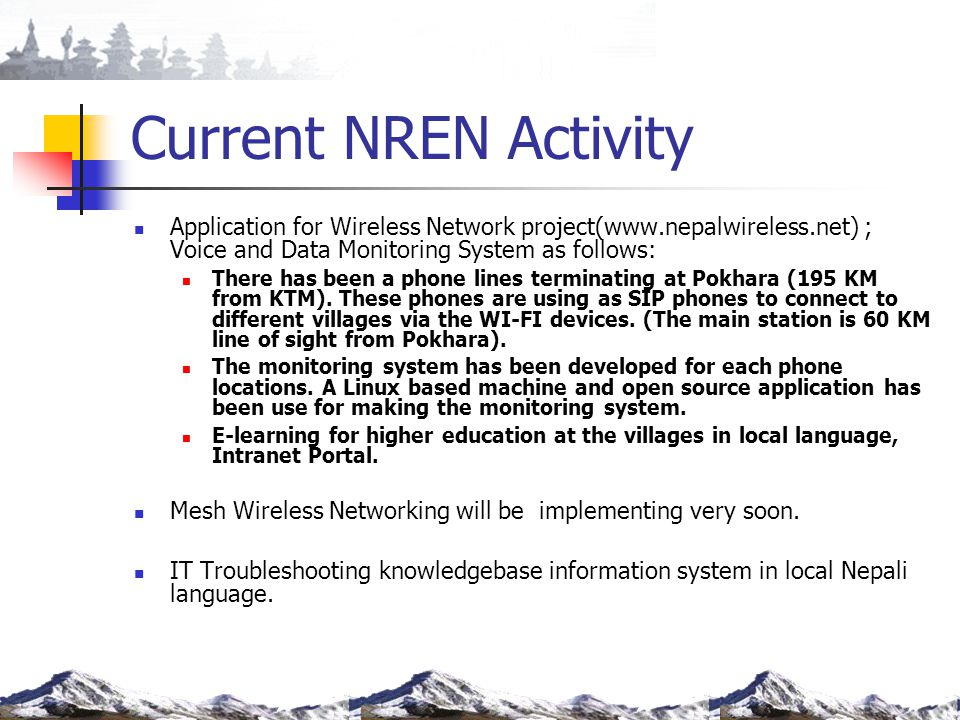 Current NREN Activity Application for Wireless Network project(www.nepalwireless.net) ; Voice and Data Monitoring System as follows: