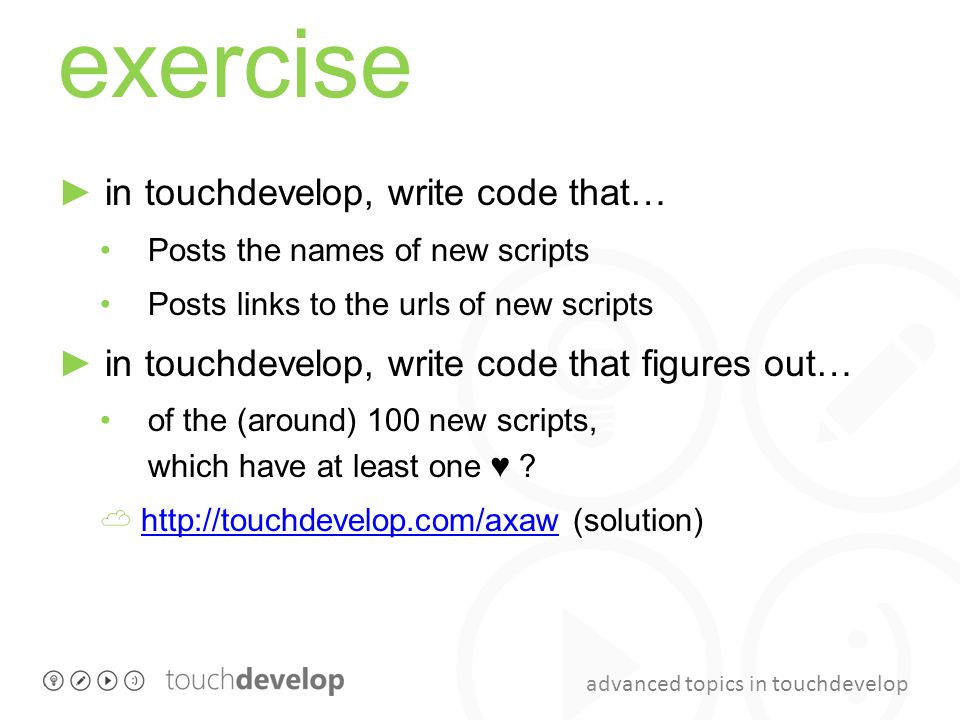 exercise ► in touchdevelop, write code that…
