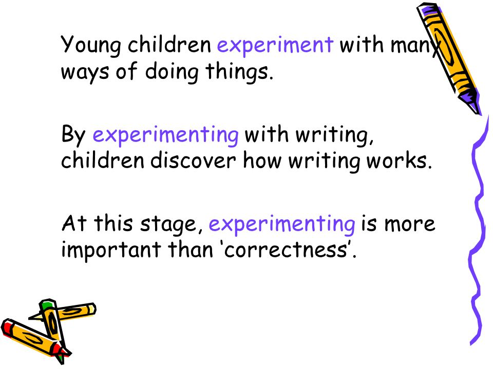 Young children experiment with many ways of doing things.
