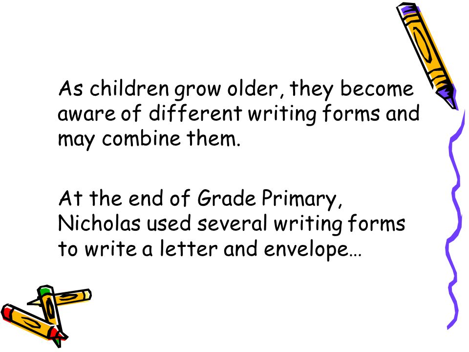As children grow older, they become aware of different writing forms and may combine them.