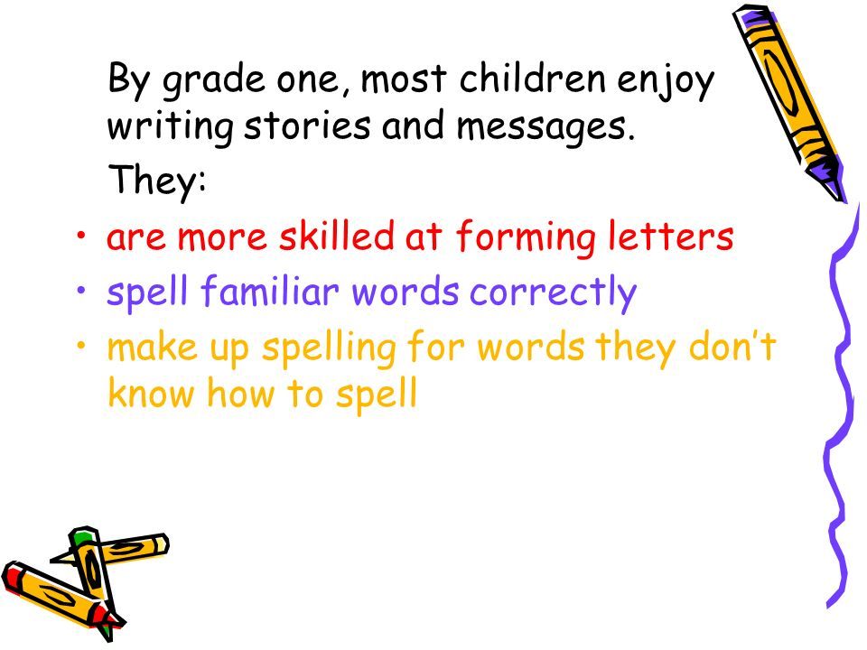 By grade one, most children enjoy writing stories and messages.
